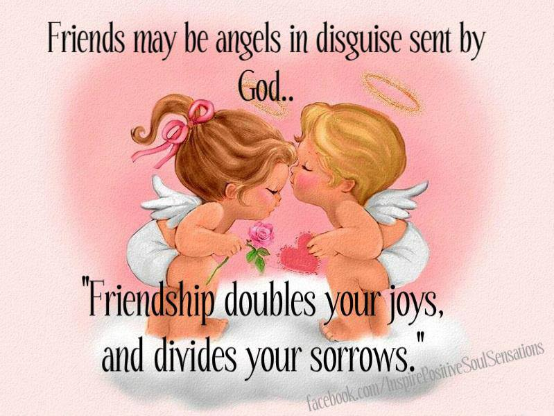Friends may be angels...