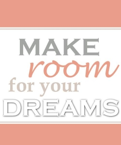 Make room for your DREAMS