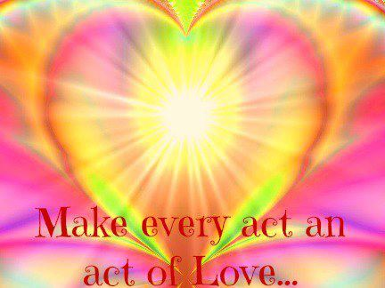 Make every act an act of Love